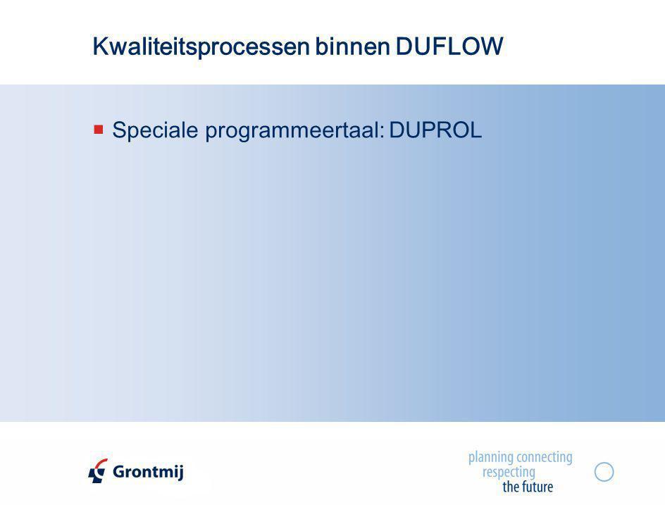 Kwaliteitsprocessen binnen DUFLOW  Speciale programmeertaal: DUPROL
