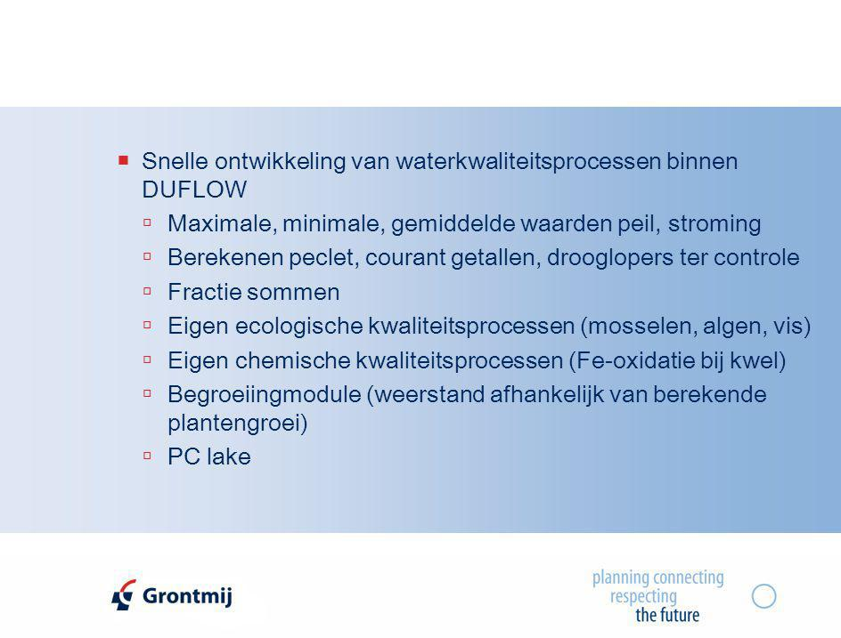  Snelle ontwikkeling van waterkwaliteitsprocessen binnen DUFLOW  Maximale, minimale, gemiddelde waarden peil, stroming  Berekenen peclet, courant g