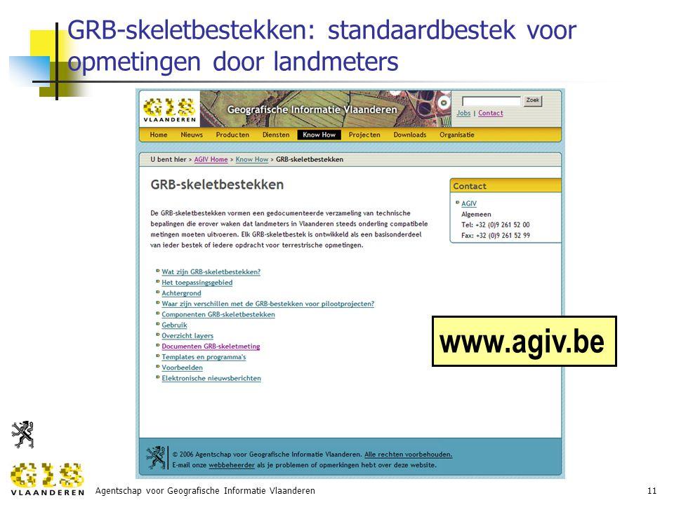 Agentschap voor Geografische Informatie Vlaanderen11 GRB-skeletbestekken: standaardbestek voor opmetingen door landmeters www.agiv.be