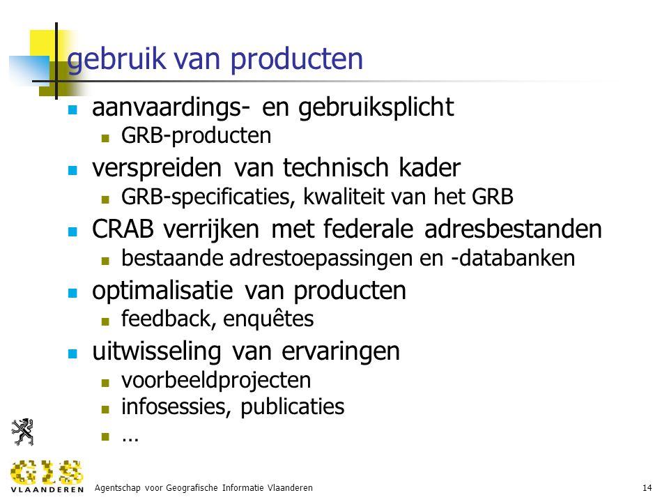 Agentschap voor Geografische Informatie Vlaanderen14 gebruik van producten aanvaardings- en gebruiksplicht GRB-producten verspreiden van technisch kader GRB-specificaties, kwaliteit van het GRB CRAB verrijken met federale adresbestanden bestaande adrestoepassingen en -databanken optimalisatie van producten feedback, enquêtes uitwisseling van ervaringen voorbeeldprojecten infosessies, publicaties …