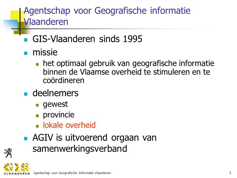 Agentschap voor Geografische Informatie Vlaanderen3 Agentschap voor Geografische informatie Vlaanderen GIS-Vlaanderen sinds 1995 missie het optimaal gebruik van geografische informatie binnen de Vlaamse overheid te stimuleren en te coördineren deelnemers gewest provincie lokale overheid AGIV is uitvoerend orgaan van samenwerkingsverband