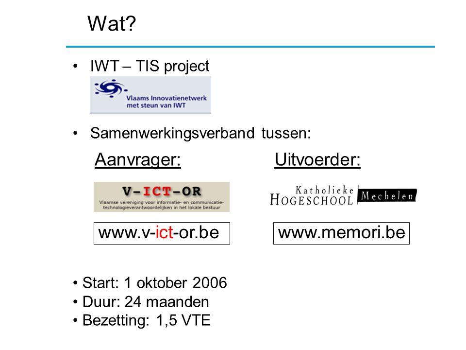 Wat? IWT – TIS project Samenwerkingsverband tussen: www.v-ict-or.bewww.memori.be Aanvrager:Uitvoerder: Start: 1 oktober 2006 Duur: 24 maanden Bezettin