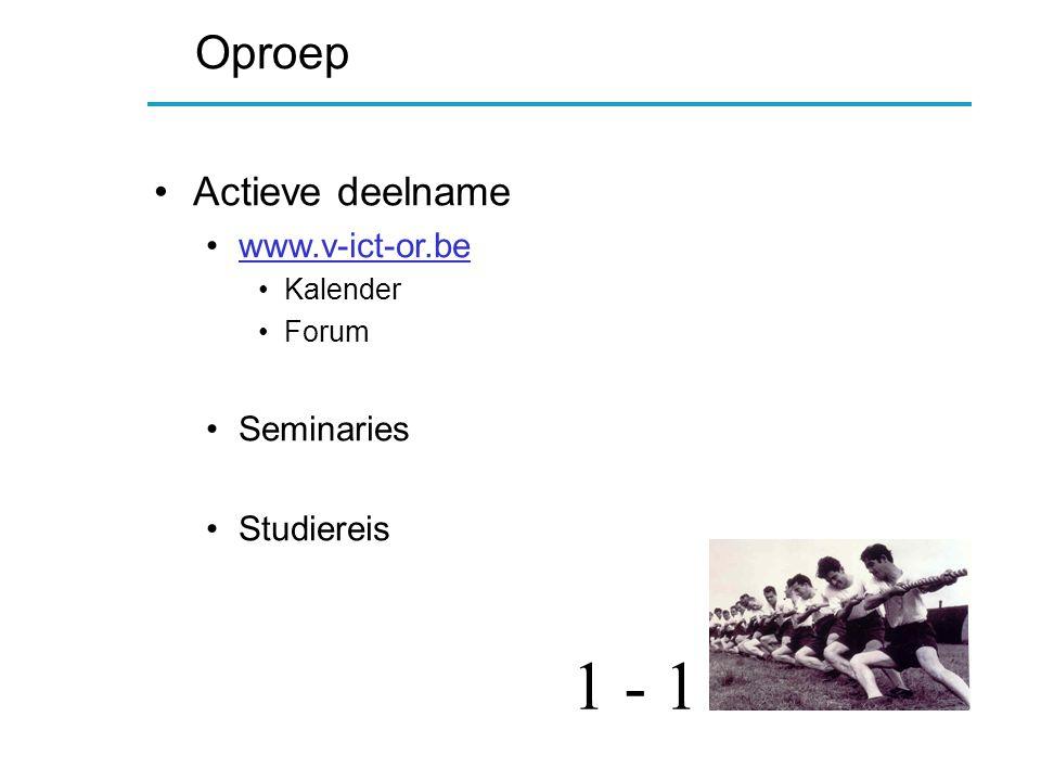 Oproep Actieve deelname www.v-ict-or.be Kalender Forum Seminaries Studiereis 1 - 1