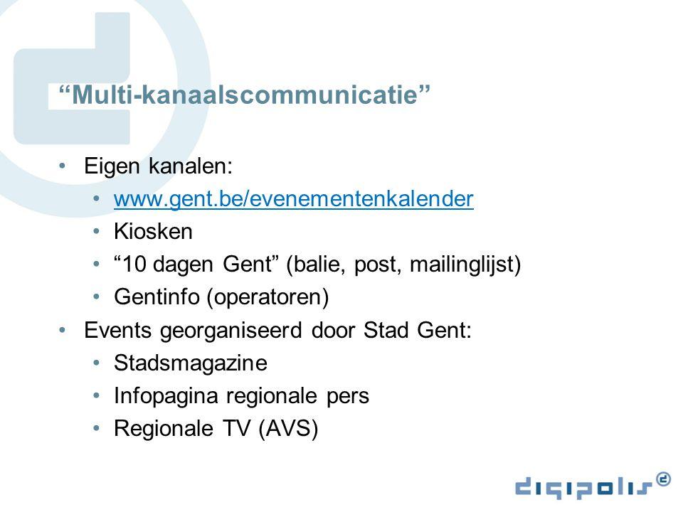 Multi-kanaalscommunicatie Eigen kanalen: www.gent.be/evenementenkalender Kiosken 10 dagen Gent (balie, post, mailinglijst) Gentinfo (operatoren) Events georganiseerd door Stad Gent: Stadsmagazine Infopagina regionale pers Regionale TV (AVS)
