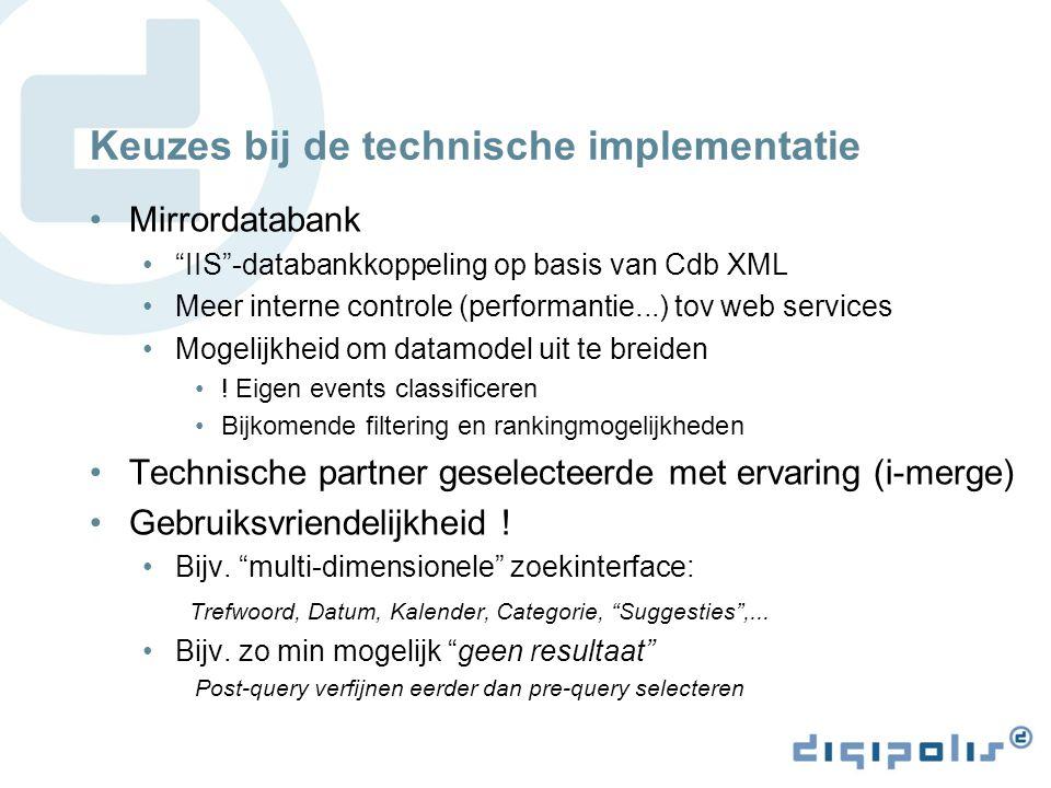 Keuzes bij de technische implementatie Mirrordatabank IIS -databankkoppeling op basis van Cdb XML Meer interne controle (performantie...) tov web services Mogelijkheid om datamodel uit te breiden .