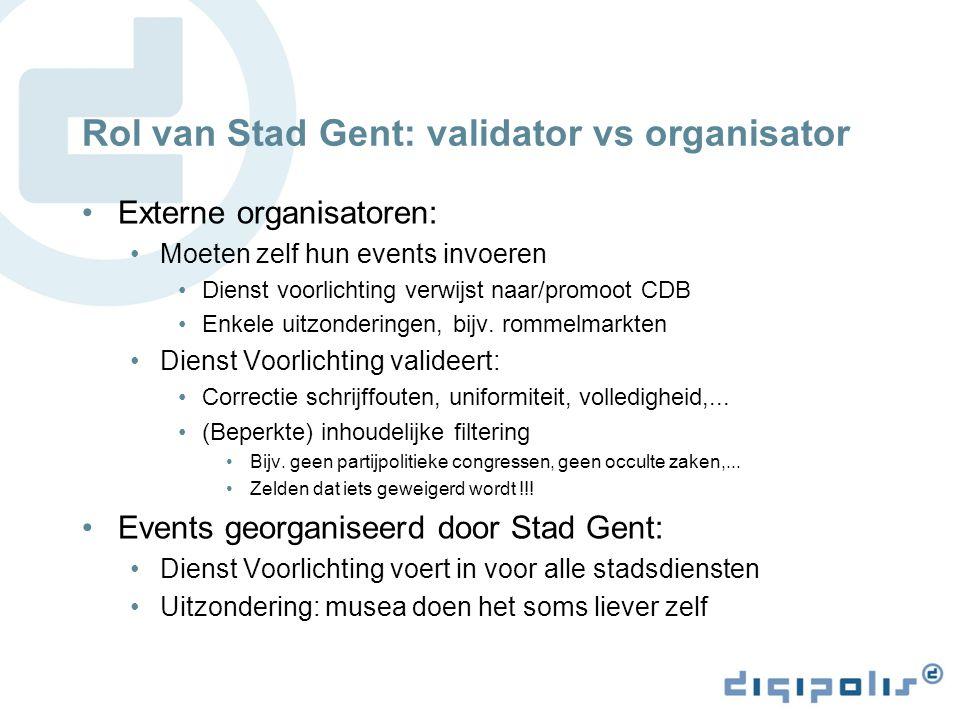 Rol van Stad Gent: validator vs organisator Externe organisatoren: Moeten zelf hun events invoeren Dienst voorlichting verwijst naar/promoot CDB Enkele uitzonderingen, bijv.