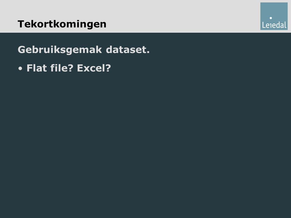 Tekortkomingen Gebruiksgemak dataset. Flat file? Excel?