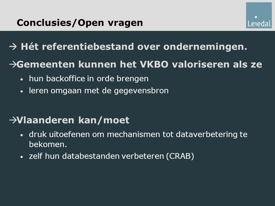 Conclusies/Open vragen  Hét referentiebestand over ondernemingen.  Gemeenten kunnen het VKBO valoriseren als ze hun backoffice in orde brengen leren
