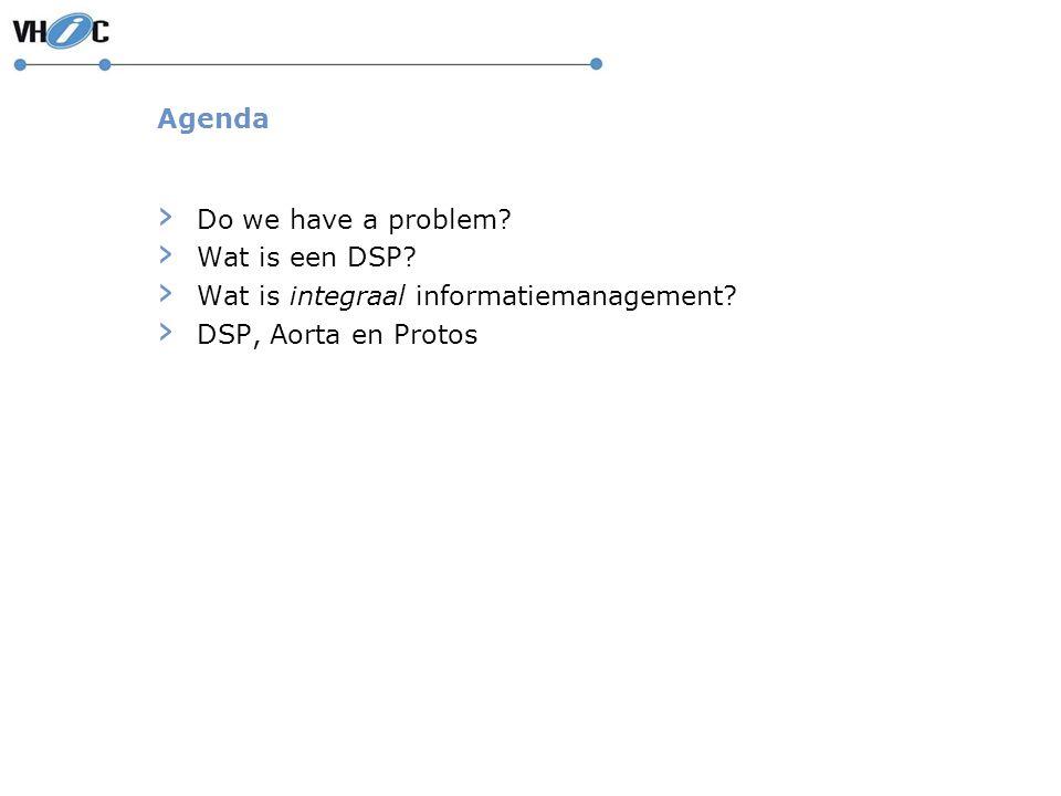 Agenda › Do we have a problem? › Wat is een DSP? › Wat is integraal informatiemanagement? › DSP, Aorta en Protos