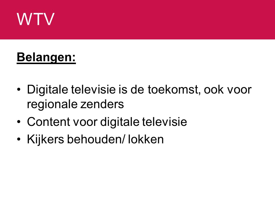 WTV Belangen: Digitale televisie is de toekomst, ook voor regionale zenders Content voor digitale televisie Kijkers behouden/ lokken