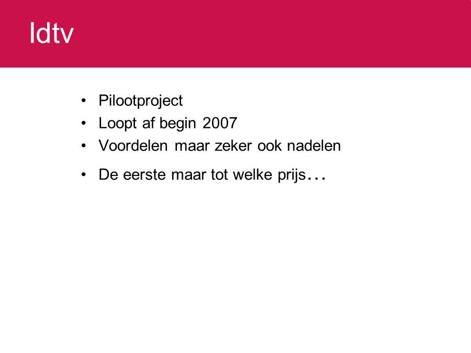 Idtv Pilootproject Loopt af begin 2007 Voordelen maar zeker ook nadelen De eerste maar tot welke prijs …