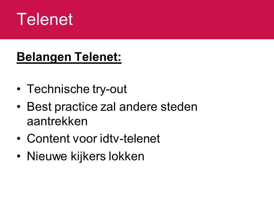 Telenet Belangen Telenet: Technische try-out Best practice zal andere steden aantrekken Content voor idtv-telenet Nieuwe kijkers lokken