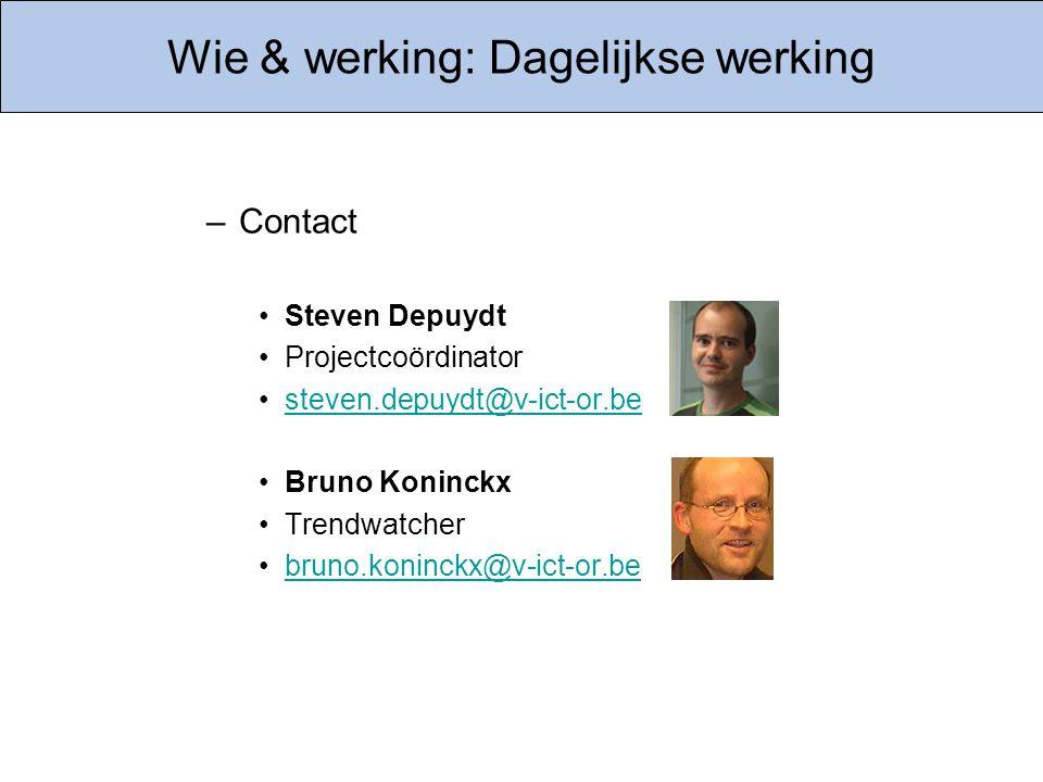 Wie & werking: Dagelijkse werking –Contact Steven Depuydt Projectcoördinator steven.depuydt@v-ict-or.be Bruno Koninckx Trendwatcher bruno.koninckx@v-i