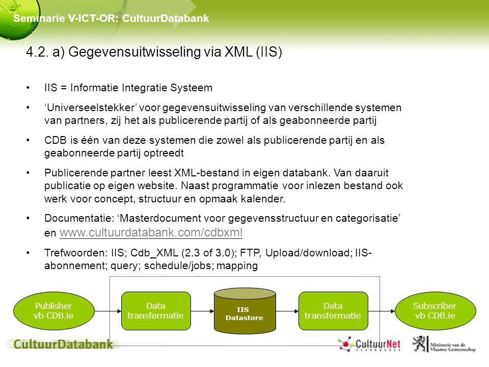 4.2. a) Gegevensuitwisseling via XML (IIS) IIS = Informatie Integratie Systeem 'Universeelstekker' voor gegevensuitwisseling van verschillende systeme