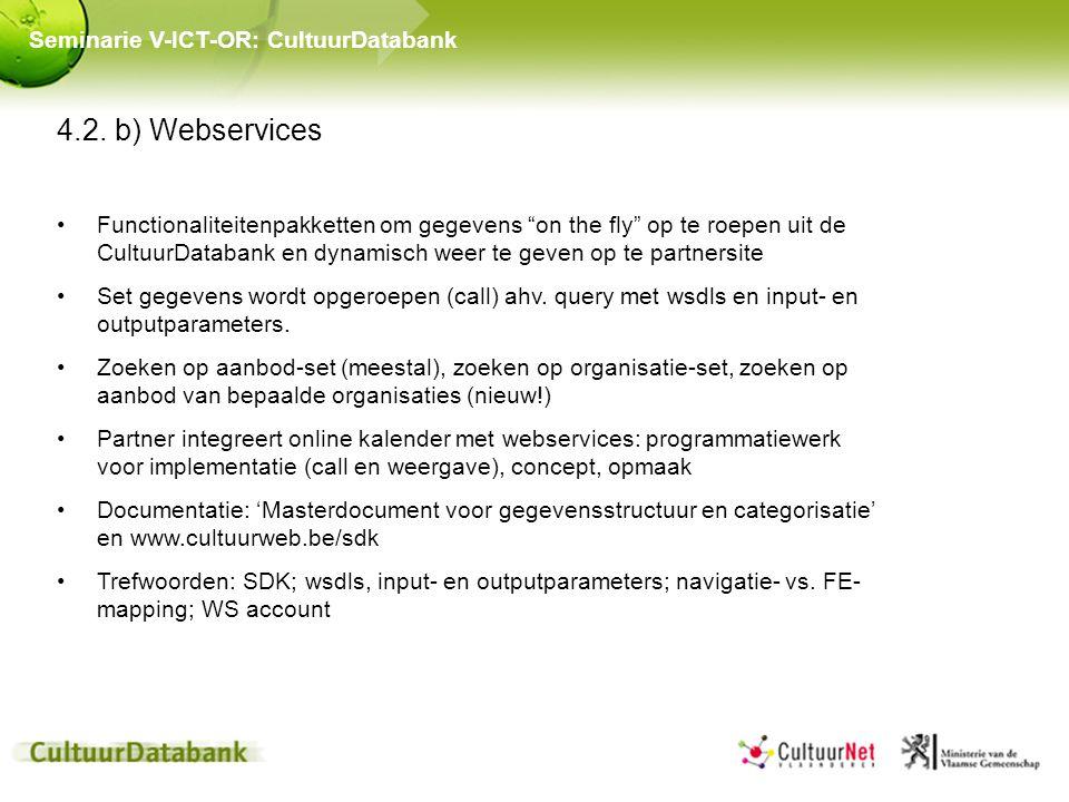 """4.2. b) Webservices Functionaliteitenpakketten om gegevens """"on the fly"""" op te roepen uit de CultuurDatabank en dynamisch weer te geven op te partnersi"""