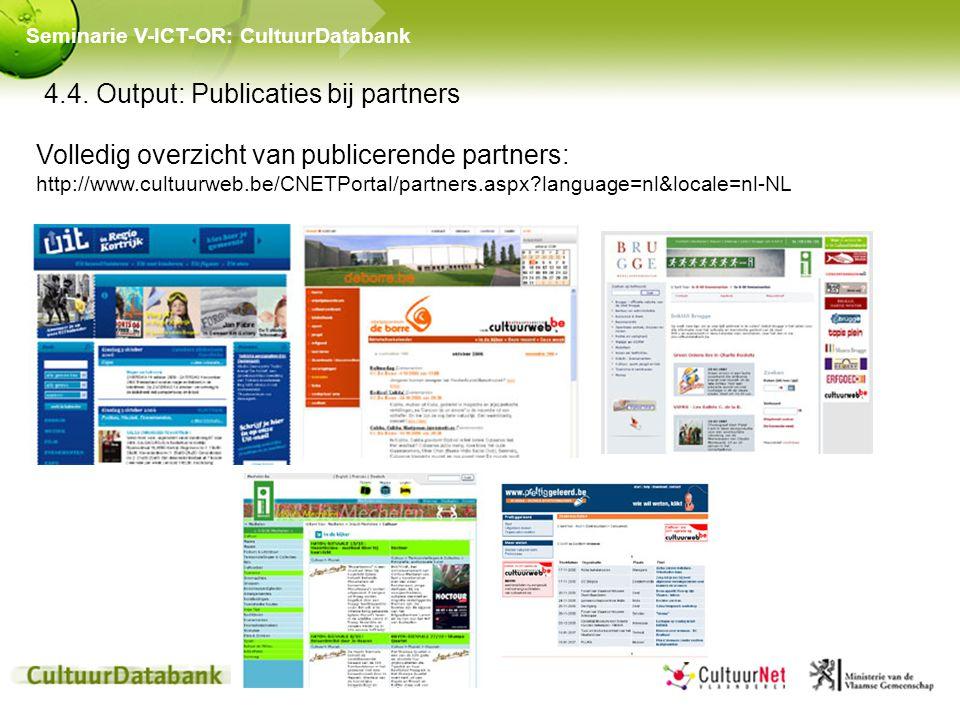 4.4. Output: Publicaties bij partners Seminarie V-ICT-OR: CultuurDatabank Volledig overzicht van publicerende partners: http://www.cultuurweb.be/CNETP