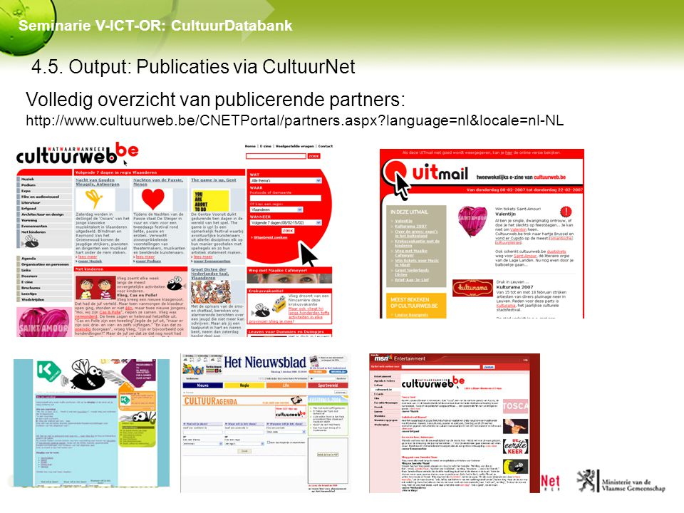 4.5. Output: Publicaties via CultuurNet Seminarie V-ICT-OR: CultuurDatabank Volledig overzicht van publicerende partners: http://www.cultuurweb.be/CNE