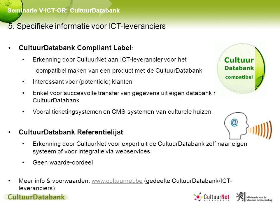 5. Specifieke informatie voor ICT-leveranciers CultuurDatabank Compliant Label : Erkenning door CultuurNet aan ICT-leverancier voor het compatibel mak
