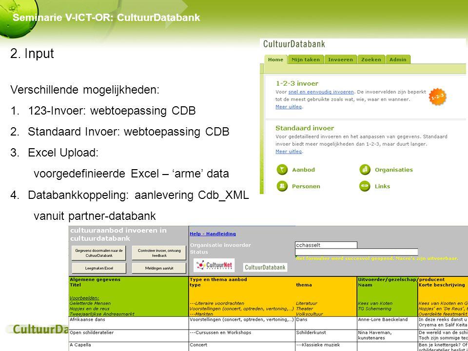 2. Input Verschillende mogelijkheden: 1.123-Invoer: webtoepassing CDB 2.Standaard Invoer: webtoepassing CDB 3.Excel Upload: voorgedefinieerde Excel –