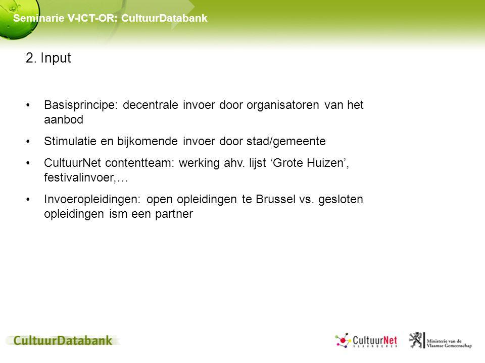 2. Input Basisprincipe: decentrale invoer door organisatoren van het aanbod Stimulatie en bijkomende invoer door stad/gemeente CultuurNet contentteam: