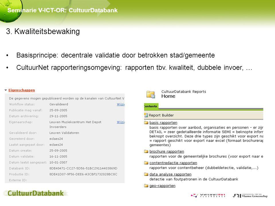 3. Kwaliteitsbewaking Basisprincipe: decentrale validatie door betrokken stad/gemeente CultuurNet rapporteringsomgeving: rapporten tbv. kwaliteit, dub