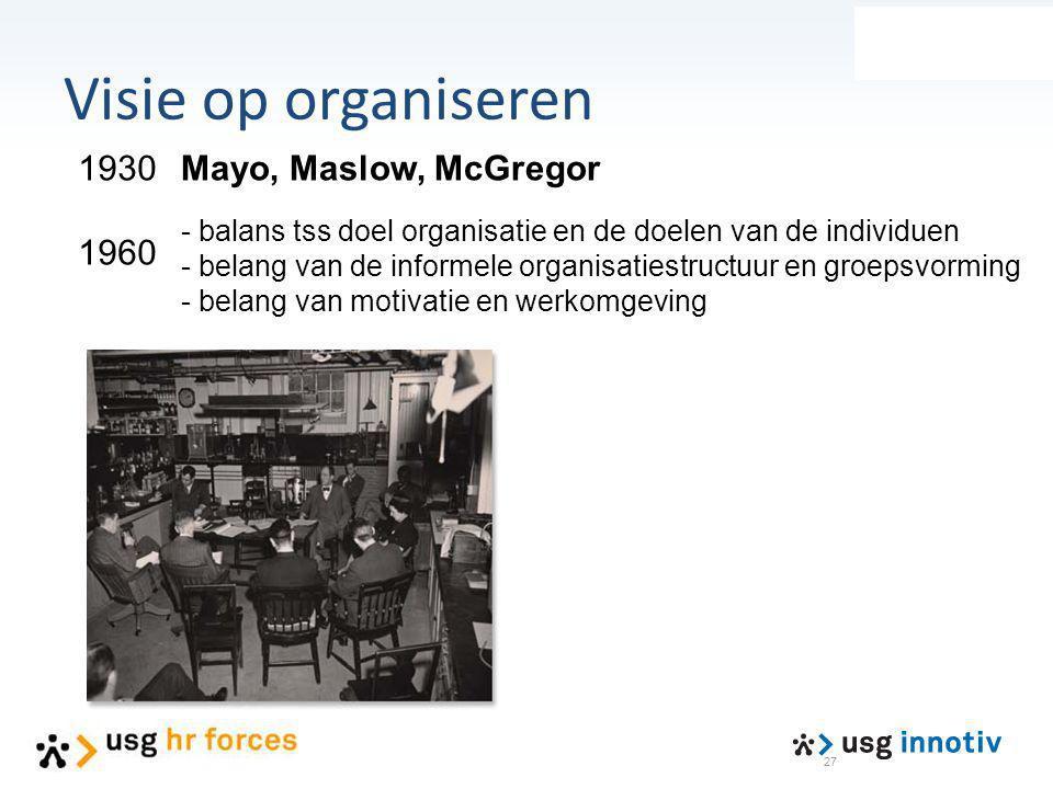 27 Mayo, Maslow, McGregor - balans tss doel organisatie en de doelen van de individuen - belang van de informele organisatiestructuur en groepsvorming