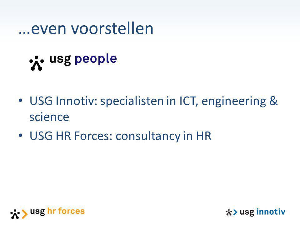 …even voorstellen USG Innotiv: specialisten in ICT, engineering & science USG HR Forces: consultancy in HR