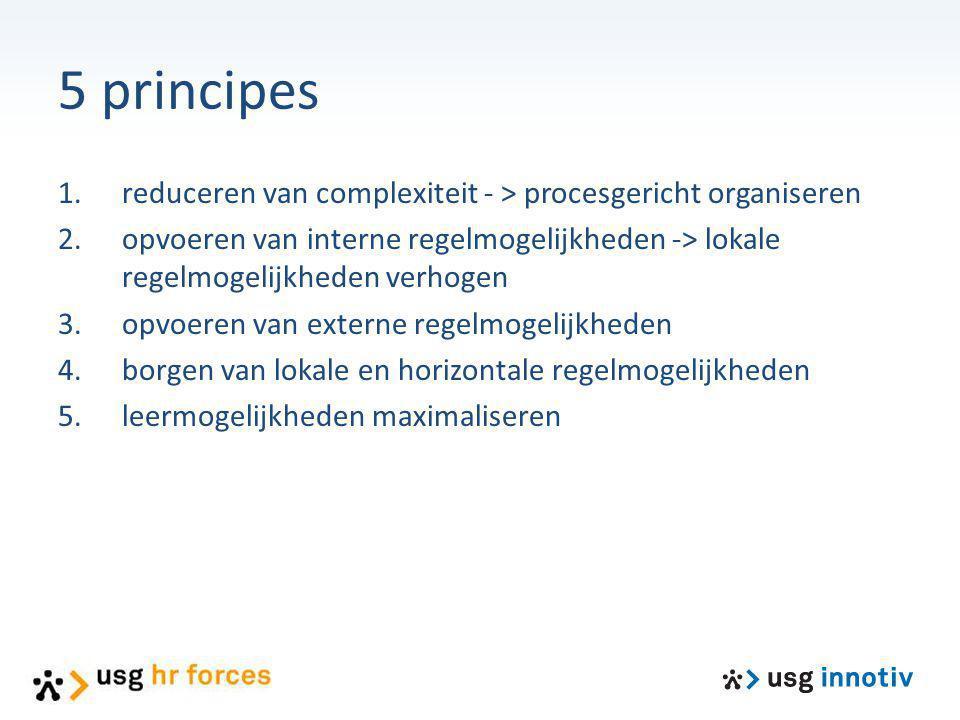 1.reduceren van complexiteit - > procesgericht organiseren 2.opvoeren van interne regelmogelijkheden -> lokale regelmogelijkheden verhogen 3.opvoeren
