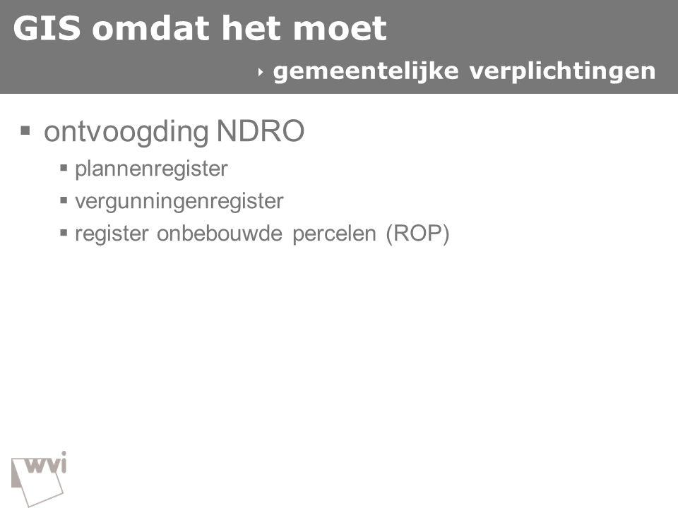 GIS omdat het moet  ontvoogding NDRO  plannenregister  vergunningenregister  register onbebouwde percelen (ROP)  gemeentelijke verplichtingen