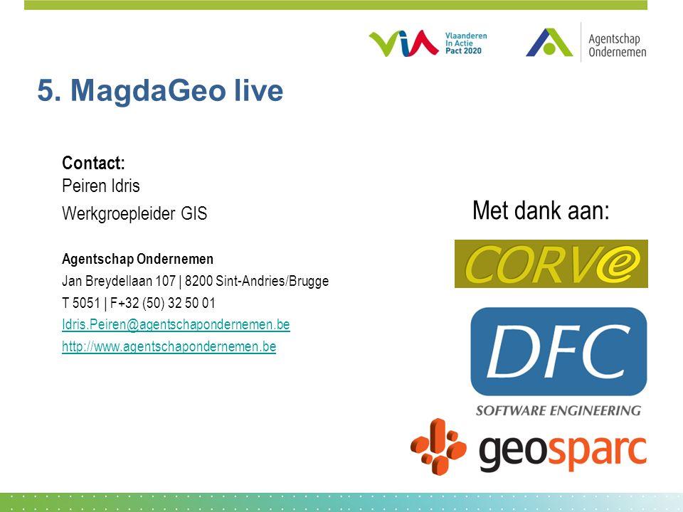 5. MagdaGeo live Contact: Peiren Idris Werkgroepleider GIS Agentschap Ondernemen Jan Breydellaan 107 | 8200 Sint-Andries/Brugge T 5051 | F+32 (50) 32