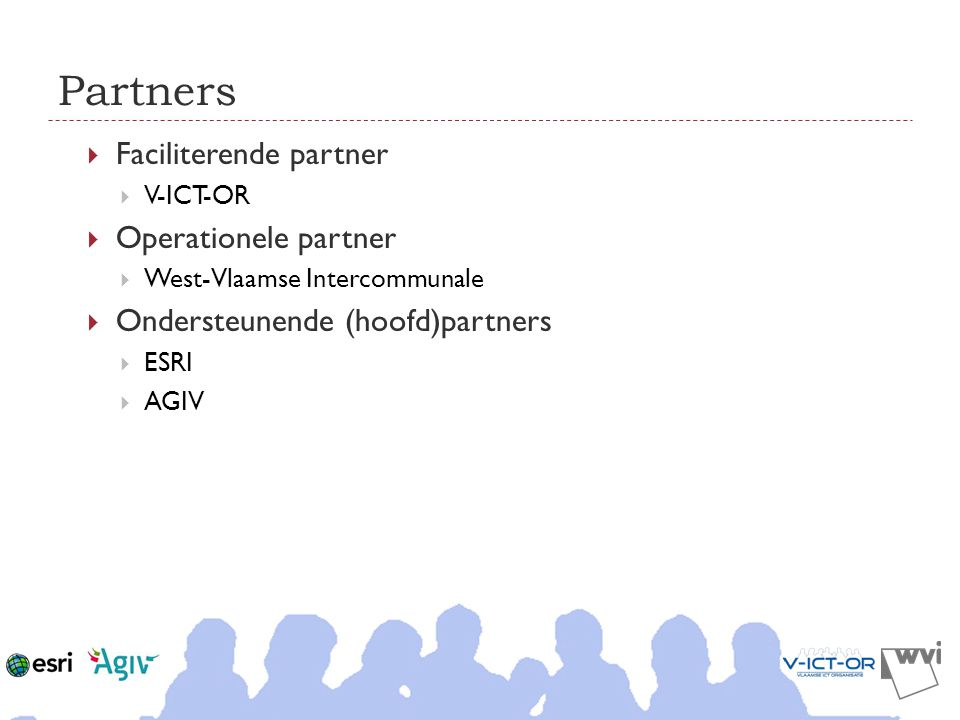 Partners  Faciliterende partner  V-ICT-OR  Operationele partner  West-Vlaamse Intercommunale  Ondersteunende (hoofd)partners  ESRI  AGIV