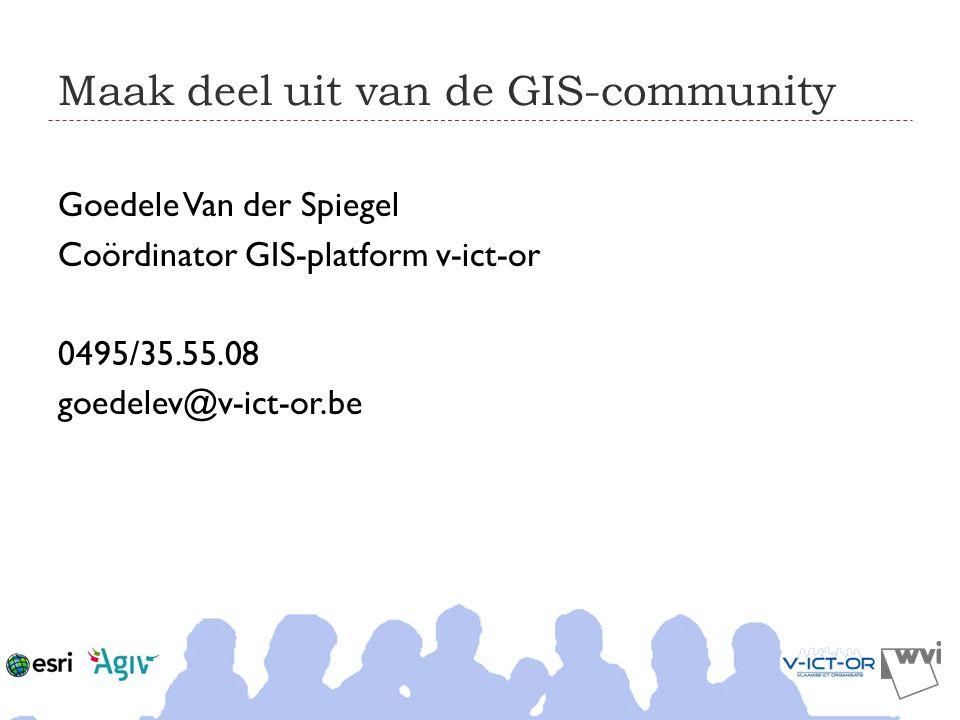 Maak deel uit van de GIS-community Goedele Van der Spiegel Coördinator GIS-platform v-ict-or 0495/35.55.08 goedelev@v-ict-or.be
