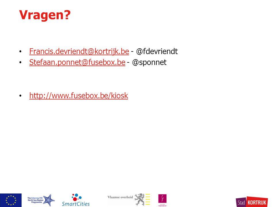 Francis.devriendt@kortrijk.be - @fdevriendt Francis.devriendt@kortrijk.be Stefaan.ponnet@fusebox.be - @sponnet Stefaan.ponnet@fusebox.be http://www.fusebox.be/kiosk Vragen