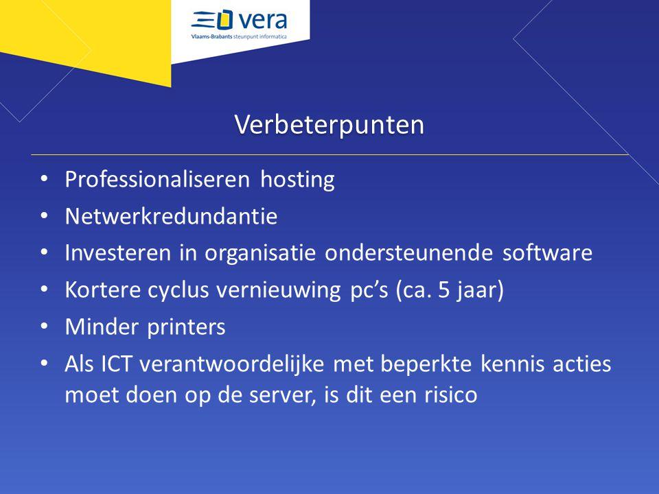 Verbeterpunten Professionaliseren hosting Netwerkredundantie Investeren in organisatie ondersteunende software Kortere cyclus vernieuwing pc's (ca.