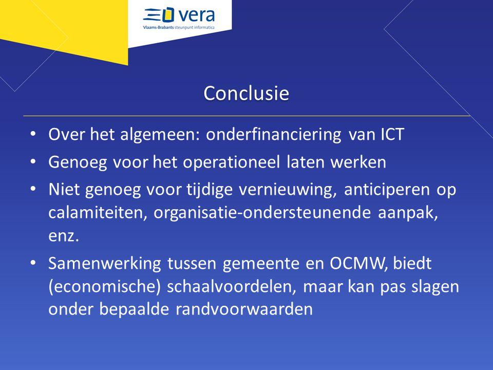 Conclusie Over het algemeen: onderfinanciering van ICT Genoeg voor het operationeel laten werken Niet genoeg voor tijdige vernieuwing, anticiperen op calamiteiten, organisatie-ondersteunende aanpak, enz.