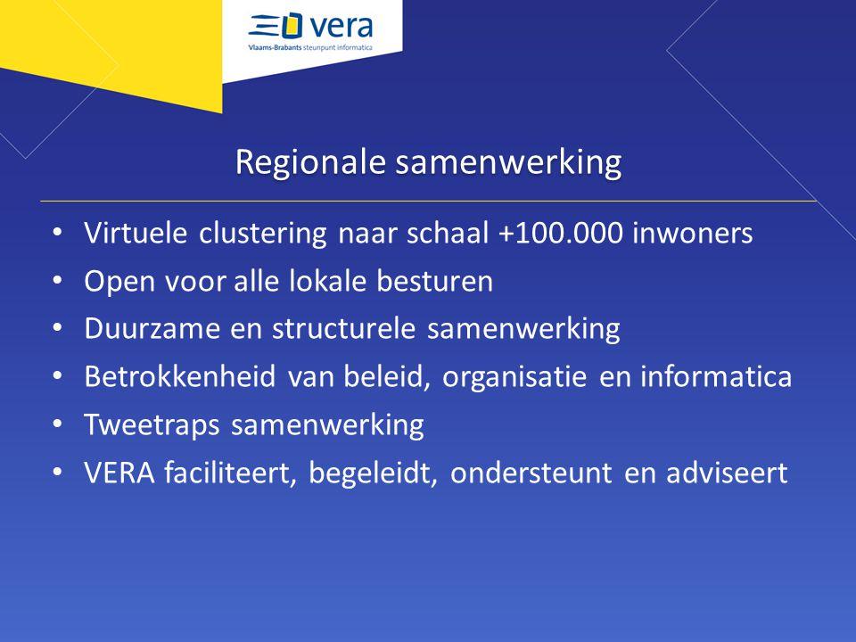 Regionale samenwerking Virtuele clustering naar schaal +100.000 inwoners Open voor alle lokale besturen Duurzame en structurele samenwerking Betrokkenheid van beleid, organisatie en informatica Tweetraps samenwerking VERA faciliteert, begeleidt, ondersteunt en adviseert