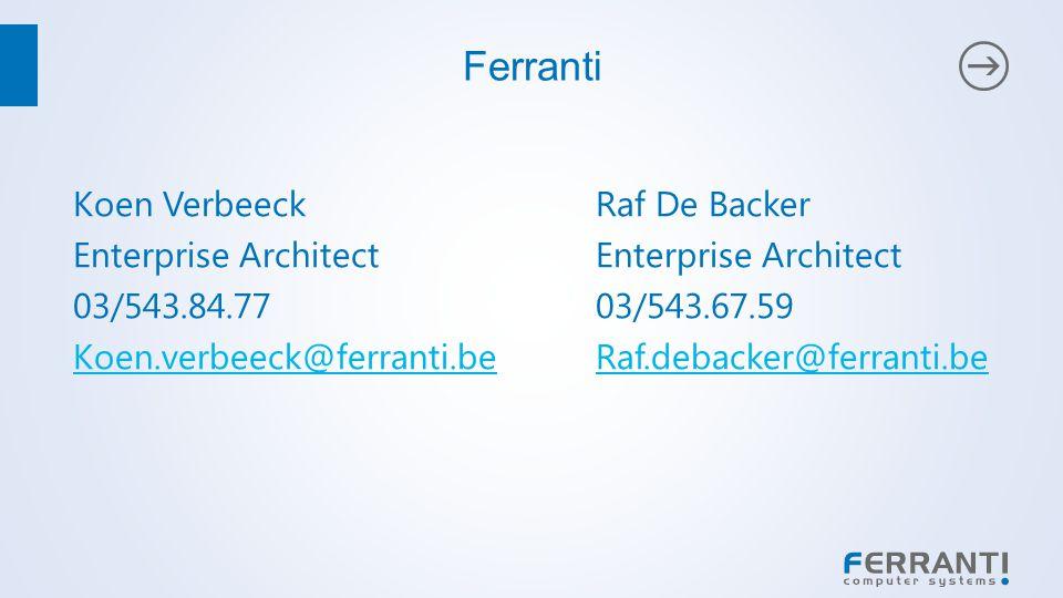 Ferranti Koen VerbeeckRaf De BackerEnterprise Architect 03/543.84.7703/543.67.59 Koen.verbeeck@ferranti.beRaf.debacker@ferranti.be