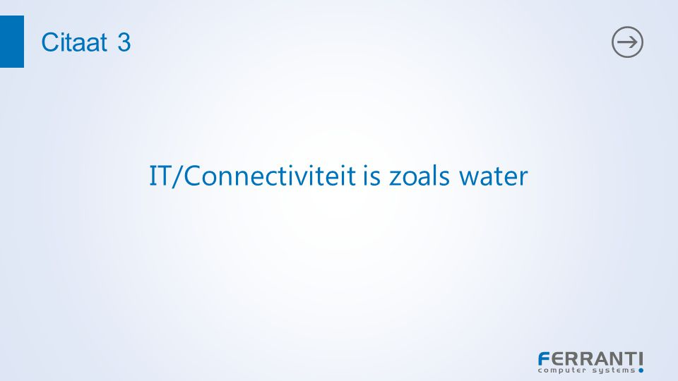 Citaat 3 IT/Connectiviteit is zoals water