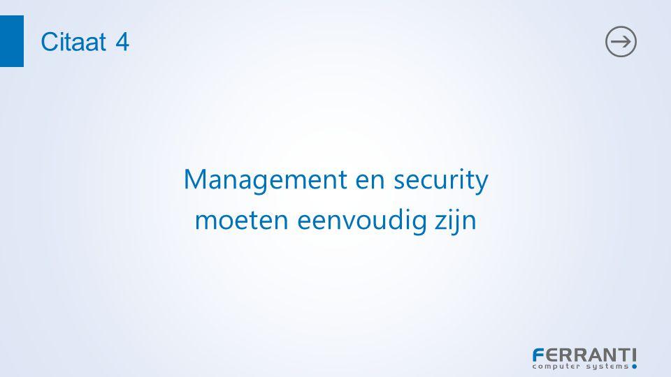 Citaat 4 Management en security moeten eenvoudig zijn