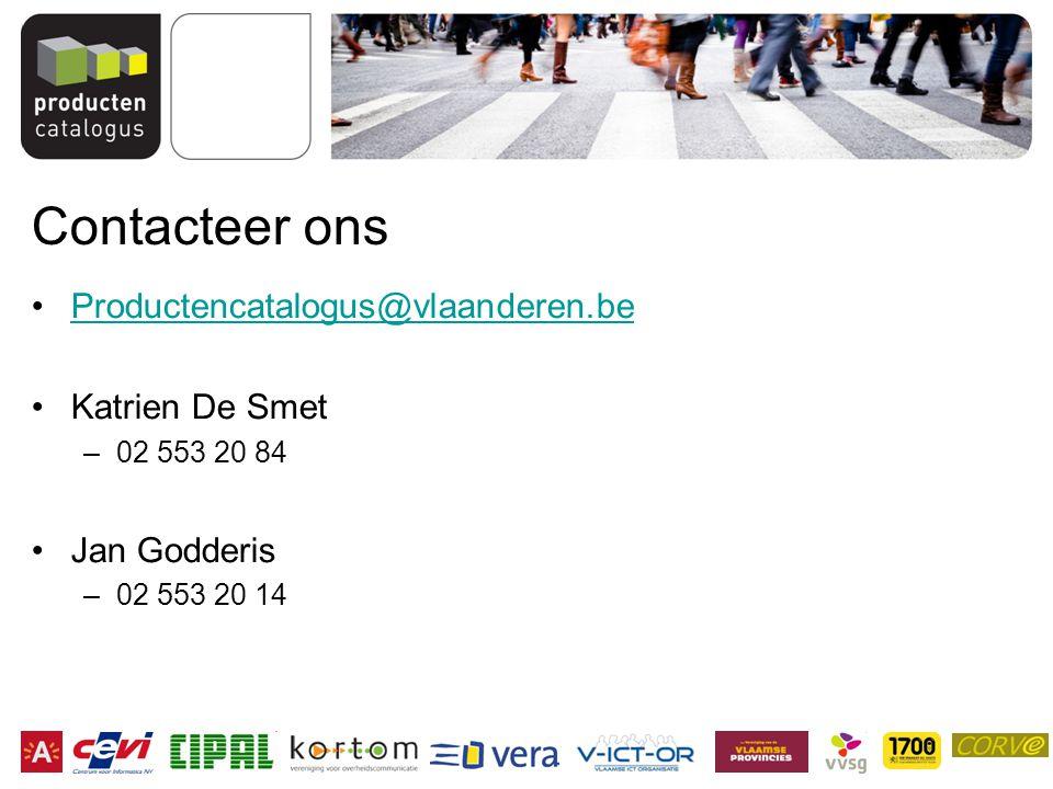 Contacteer ons Productencatalogus@vlaanderen.be Katrien De Smet –02 553 20 84 Jan Godderis –02 553 20 14