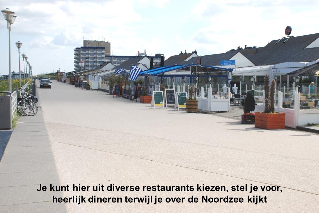 Je kunt hier uit diverse restaurants kiezen, stel je voor, heerlijk dineren terwijl je over de Noordzee kijkt