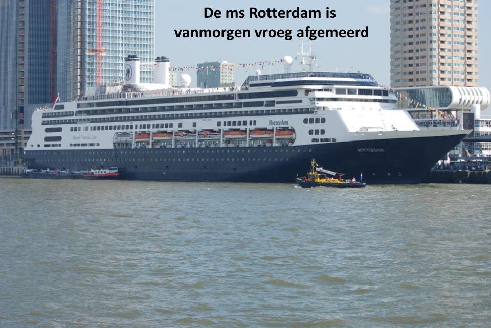 De ms Rotterdam is vanmorgen vroeg afgemeerd