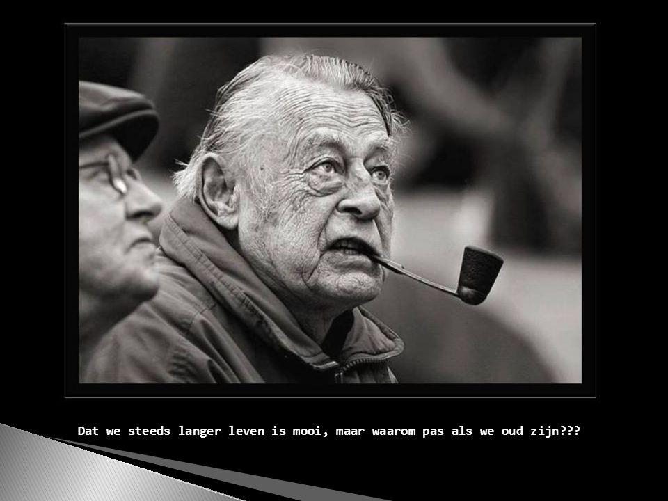 Als je oud wordt wordt alles slechter, behalve het vergeten, dat wordt beter...
