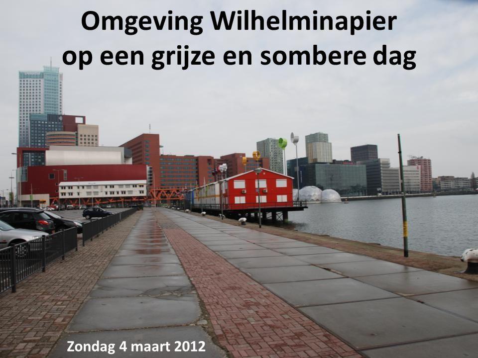 Omgeving Wilhelminapier op een grijze en sombere dag Zondag 4 maart 2012