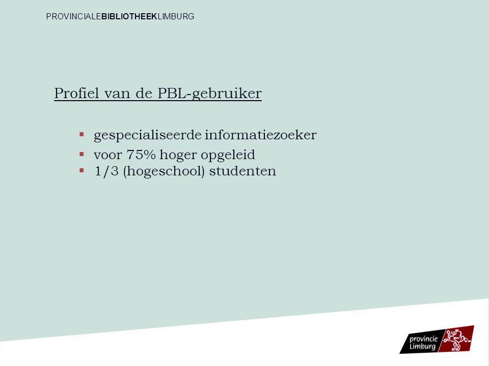 Profiel van de PBL-gebruiker   gespecialiseerde informatiezoeker   voor 75% hoger opgeleid   1/3 (hogeschool) studenten PROVINCIALEBIBLIOTHEEKLIMBURG