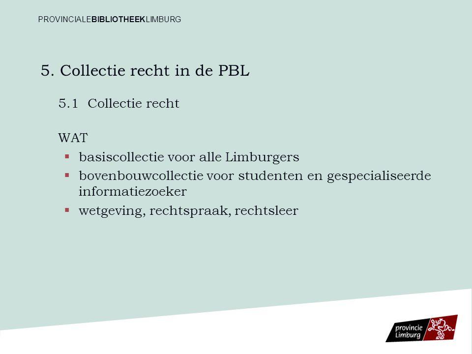 5. Collectie recht in de PBL 5.1Collectie recht WAT   basiscollectie voor alle Limburgers   bovenbouwcollectie voor studenten en gespecialiseerde
