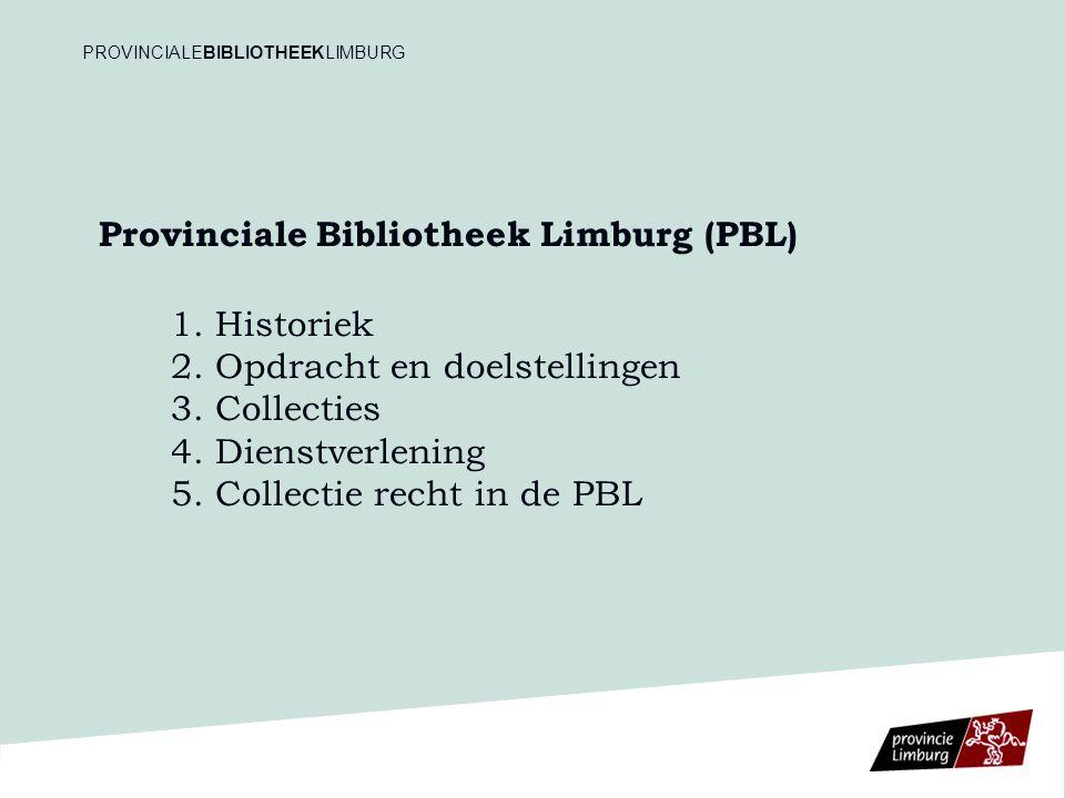 Provinciale Bibliotheek Limburg (PBL) 1. Historiek 2. Opdracht en doelstellingen 3. Collecties 4. Dienstverlening 5. Collectie recht in de PBL PROVINC