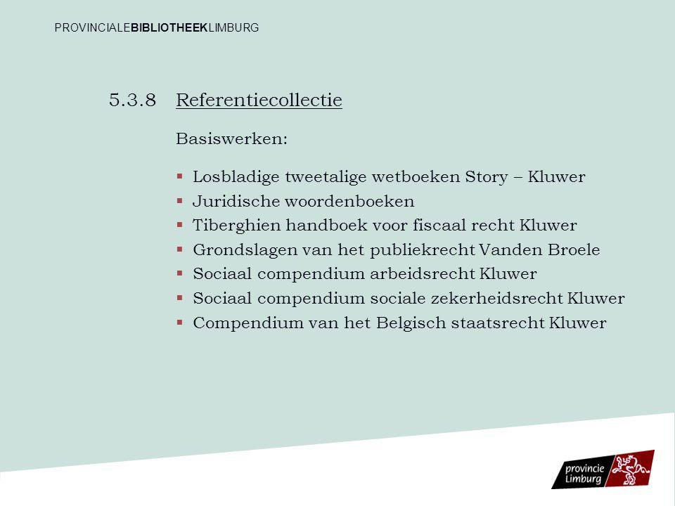5.3.8 Referentiecollectie Basiswerken:   Losbladige tweetalige wetboeken Story – Kluwer   Juridische woordenboeken   Tiberghien handboek voor fi