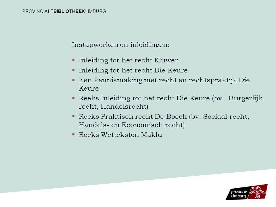 Instapwerken en inleidingen:   Inleiding tot het recht Kluwer   Inleiding tot het recht Die Keure   Een kennismaking met recht en rechtspraktijk