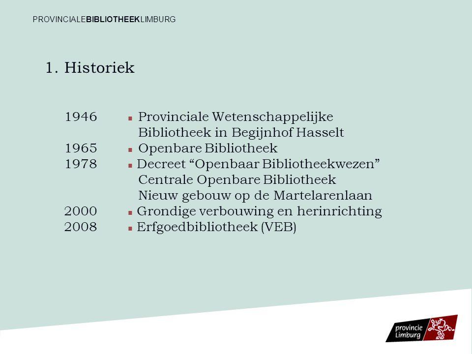 """1. Historiek 1946 Provinciale Wetenschappelijke Bibliotheek in Begijnhof Hasselt 1965 Openbare Bibliotheek 1978 Decreet """"Openbaar Bibliotheekwezen"""" Ce"""
